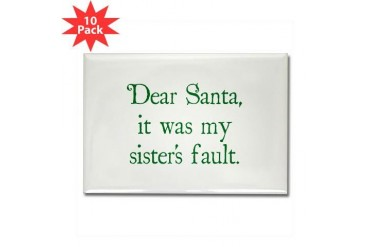 Dear Santa, It was my sister's fault. Rectangle Ma Funny Rectangle Magnet 10 pack by CafePress