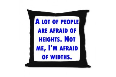Afraid of Widths Funny Suede Pillow by CafePress