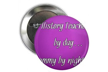 History Teacher by day Mommy by night Teacher 2.25 Button by CafePress