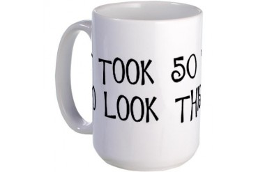 50th birthday, look this good Birthday Large Mug by CafePress
