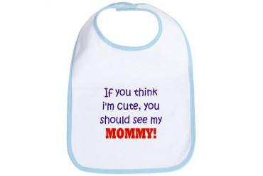 You Should See My Mommy Funny Bib by CafePress