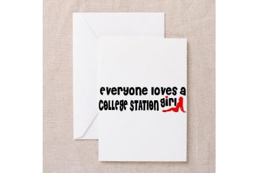 Everyone loves a College Station Girl Greeting Car Texas Greeting Card by CafePress