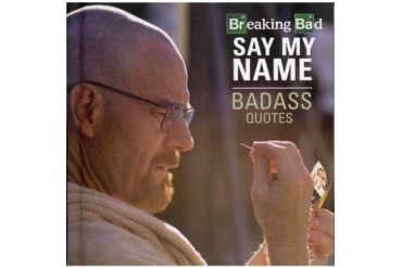Breaking Bad Say My Name Badass Quotes Book