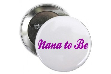 Nana to Be Button Family 2.25 Button by CafePress