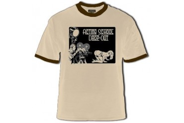 Acting School Drop-Out T-Shirt