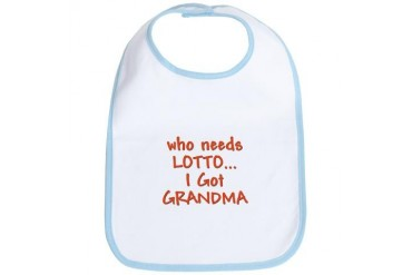 Who needs Lotto, I got Grandma Funny Bib by CafePress