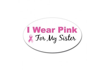 I Wear Pink For My Sister Oval Sticker Breast cancer Sticker Oval by CafePress
