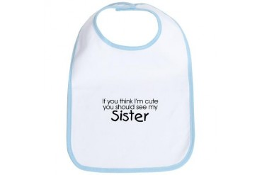 See my Sister... Baby Bib by CafePress
