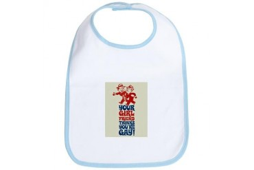 Your girlfriend thinks your gay Funny Bib by CafePress