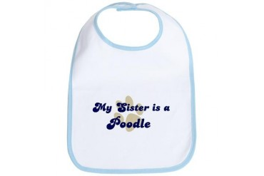 My Sister: Poodle Dog Bib by CafePress