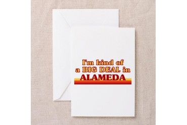 I am kind of a BIG DEAL in Alameda California Greeting Card by CafePress