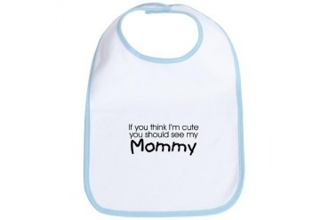 See my Mommy... Baby Bib by CafePress