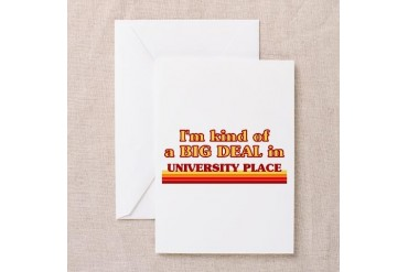 I am kind of a BIG DEAL in University Place Greeti Location Greeting Card by CafePress