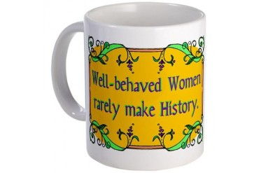 Well-Behaved Women Women Mug by CafePress