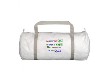 You must not quit Quotes Gym Bag by CafePress
