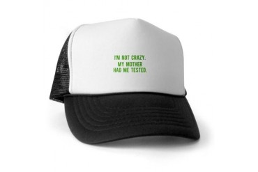 I'm Not Crazy Funny Trucker Hat by CafePress