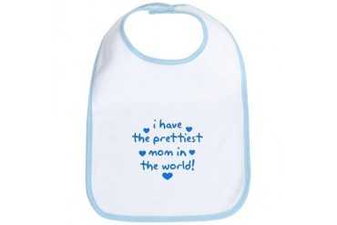 I have the prettiest mom in the world Humor Bib by CafePress