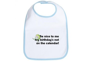 My Birthday's Not on the Cale Birthday Bib by CafePress