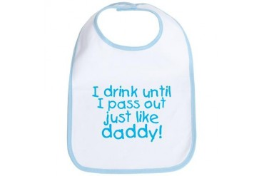 I drink until I pass out just Bib