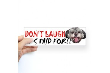 Don't laugh, it's paid for Bumper Sticker Funny Sticker Bumper by CafePress