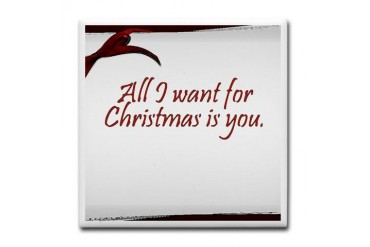 All I want for Christmas is You Love Tile Coaster by CafePress