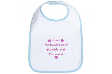 Handomest Daddy in the world Baby girl Bib by CafePress