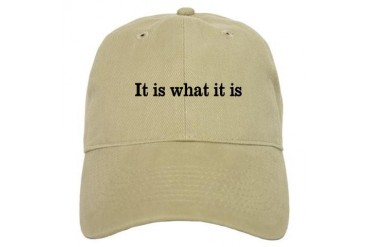 "It is what it is"" Cap"
