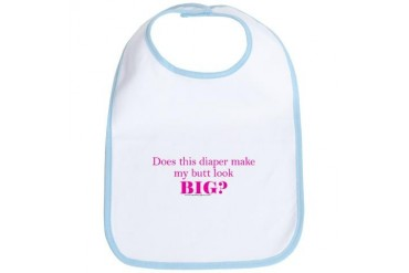 Does this diaper make my butt look big? Funny Bib by CafePress