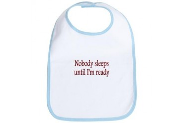 Nobody sleeps until I'm ready Funny Bib by CafePress