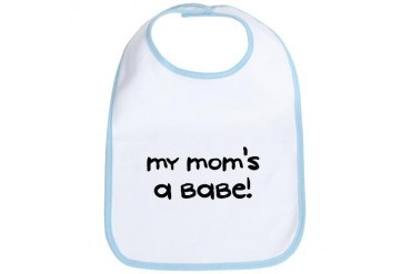My Mom's A Babe - Baby Bib by CafePress