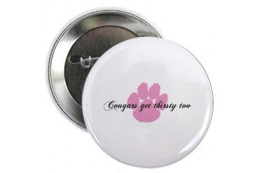 Cougars get thirsty too Funny 2.25 Button by CafePress