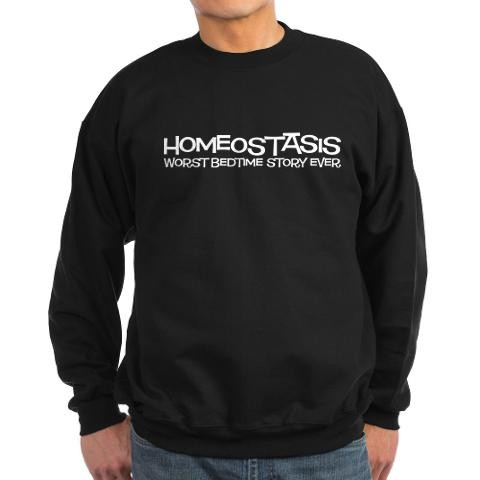 Pleasing Homeostasis Funny Sweatshirt Dark By Cafepress Price Comparison Download Free Architecture Designs Rallybritishbridgeorg