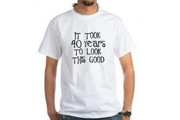 40th birthday, it took 40 years White T-Shirt