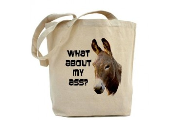 What About My Ass? Funny Tote Bag by CafePress
