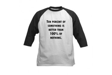 Ten Percent of Something Motivational Kids Baseball Jersey by CafePress