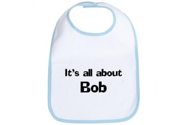 It's all about Bob Funny Bib by CafePress