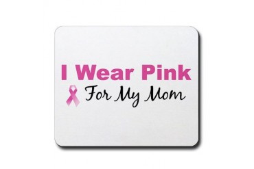 I Wear Pink For My Mom Breast cancer Mousepad by CafePress
