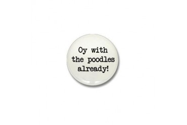 Oy W/The Poodles Already! Mini Button