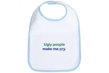 Ugly People Make Me Cry - Funny Bib by CafePress
