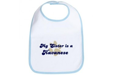 My Sister: Havanese Dog Bib by CafePress