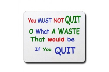 You must not quit Quotes Mousepad by CafePress