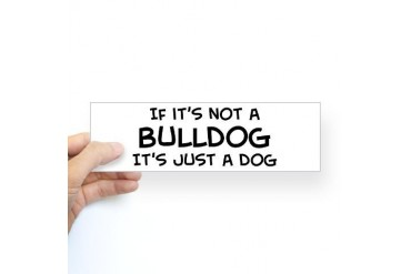 If it's not a Bulldog Bumper Sticker Pets Sticker Bumper by CafePress