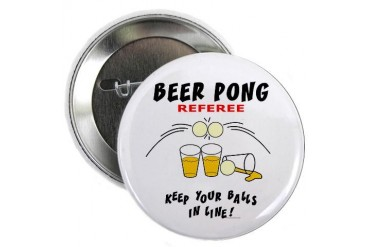 Beer Pong Referee Button Humor 2.25 Button by CafePress