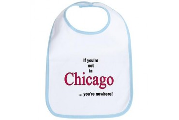 If you're not in Chicago...you're nowhere Chicago Bib by CafePress