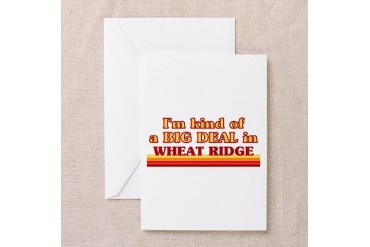 I am kind of a BIG DEAL in Wheat Ridge Greeting Ca Colorado Greeting Card by CafePress