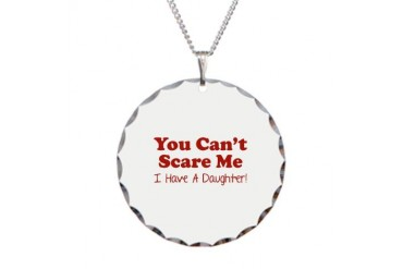 You can't scare me. I have a daughter Necklace Ci Funny Necklace Circle Charm by CafePress