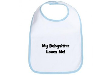 My Babysitter Loves Me Cute Bib by CafePress
