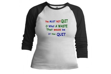 You must not quit Quotes Jr. Raglan by CafePress