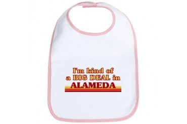 I am kind of a BIG DEAL in Alameda California Bib by CafePress