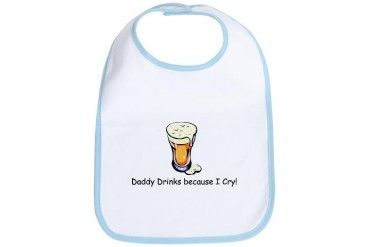 Daddy Drinks because I cry Baby Funny Bib by CafePress